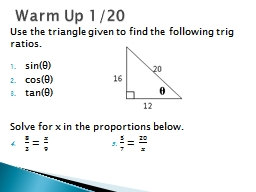 Use the triangle given to find the following trig ratios.