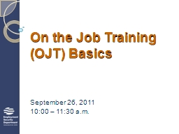 On the Job Training (OJT) Basics PowerPoint PPT Presentation