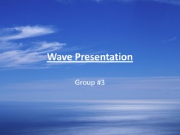 Wave Presentation  Group #3 PowerPoint PPT Presentation
