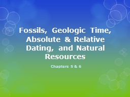 Fossils, Geologic Time, Absolute & Relative Dating, and Natural Resources