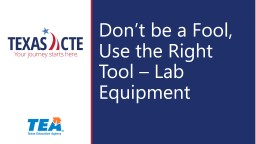 Don't be a Fool, Use the Right Tool – Lab Equipment