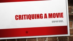 Critiquing a Movie Step by step…