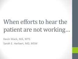 When efforts to hear the patient are not working…