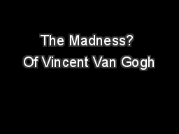 The Madness? Of Vincent Van Gogh