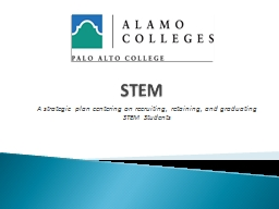 STEM    A strategic plan centering on recruiting, retaining, and graduating STEM Students