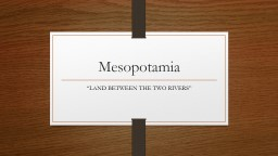 "Mesopotamia ""LAND BETWEEN THE TWO RIVERS"""