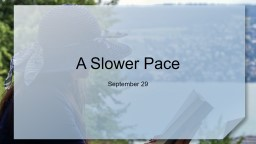 A Slower Pace September 29