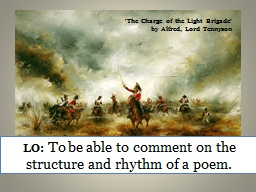 LO:  To  be able to comment on the structure and rhythm of a poem.