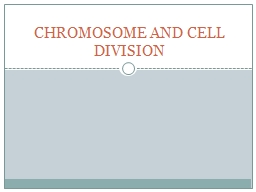 CHROMOSOME AND CELL DIVISION