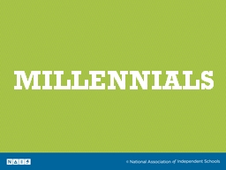 MILLENNIALS How will we appeal to this group to enroll their children and help sustain our schools through fund-raising?