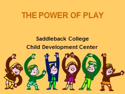 THE POWER OF PLAY Saddleback College
