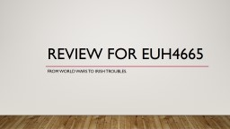 Review for EUH4665 From World Wars to Irish troubles.