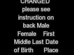 Full Name AT BIRTH IF THE BIRTH NAME WAS LEGALLY CHANGED  please see instruction on back Male Female    First Middle Last Date of Birth      Place of Birth   OKLAHOMA Month Day Year City andor County