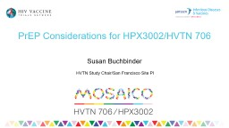 PrEP Considerations for HPX3002/HVTN 706