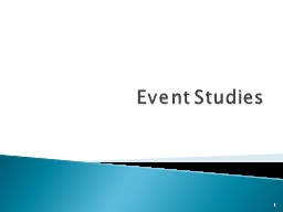 Event Studies 1 An event study is designed to examine market reactions to, and abnormal returns around specific information-imparting events.
