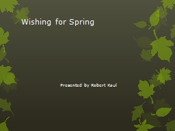 Wishing for Spring Presented by Robert