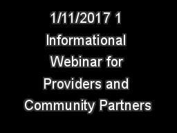 1/11/2017 1 Informational Webinar for Providers and Community Partners