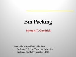 Bin Packing Some slides adapted from slides from