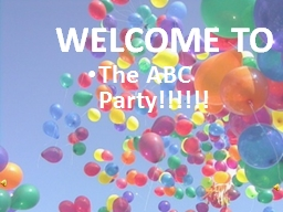 WELCOME TO The ABC Party!!!!!! PowerPoint PPT Presentation