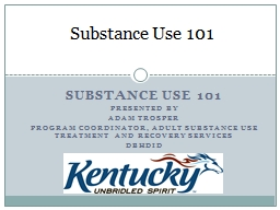 Substance use 101 presented By