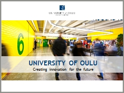 UNIVERSITY OF OULU Creating innovation for the future