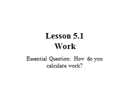 Lesson 5.1 Work Essential Question:  How do you calculate work?