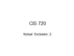 CIS 720 Mutual Exclusion 2