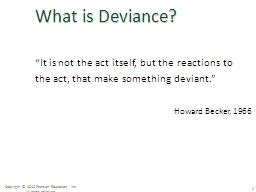 """""""It is not the act itself, but the reactions to the act, that make something deviant."""""""