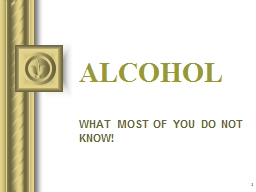 1 ALCOHOL WHAT MOST OF YOU DO NOT KNOW!