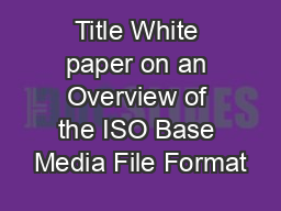 Title White paper on an Overview of the ISO Base Media File Format