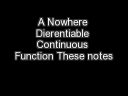 A Nowhere Dierentiable Continuous Function These notes PowerPoint PPT Presentation
