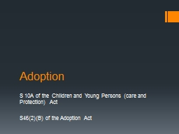 Adoption  S 10A of the Children and Young Persons (care and Protection)  Act