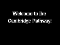 Welcome to the Cambridge Pathway: