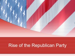 Rise of the Republican Party PowerPoint PPT Presentation
