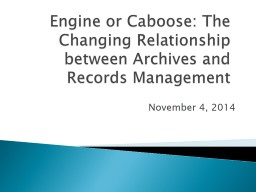 Engine or Caboose: The Changing Relationship between Archives and
