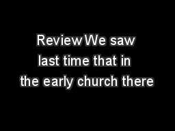 Review We saw last time that in the early church there PowerPoint Presentation, PPT - DocSlides