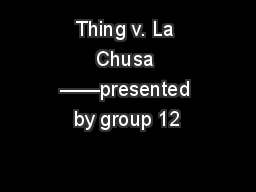 Thing v. La Chusa ——presented by group 12