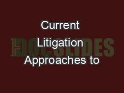 Current Litigation Approaches to