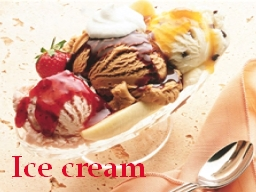 Ice cream Ice cream is a frozen dessert usually made from dairy products, such as milk and cream, and often combined with fruits or other ingredients and PowerPoint PPT Presentation