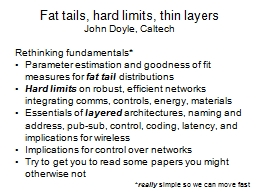 Fat tails, hard limits, thin layers