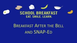 Breakfast After the Bell and SNAP-Ed
