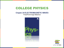 College Physics Chapter 24 ELECTROMAGNETIC WAVES