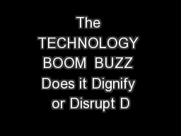 The TECHNOLOGY BOOM  BUZZ Does it Dignify or Disrupt D