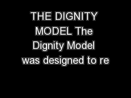 THE DIGNITY MODEL The Dignity Model was designed to re