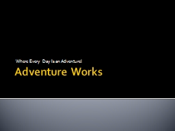 Adventure Works Where Every Day Is an Adventure!