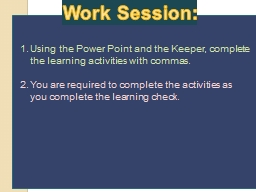 Work Session: Using the Power Point and the Keeper, complete the learning activities with commas.
