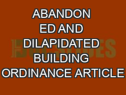 ABANDON ED AND DILAPIDATED BUILDING ORDINANCE ARTICLE