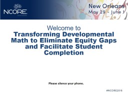Welcome to  Transforming Developmental Math to Eliminate Equity Gaps and Facilitate Student Completion