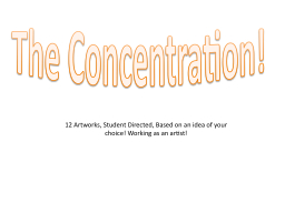 The Concentration! 12 Artworks, Student Directed, Based on an idea of your choice! Working as an artist!