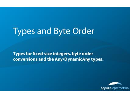 Types and Byte Order Types for xedsize integers byte order conversions and the AnyDynamicAny types